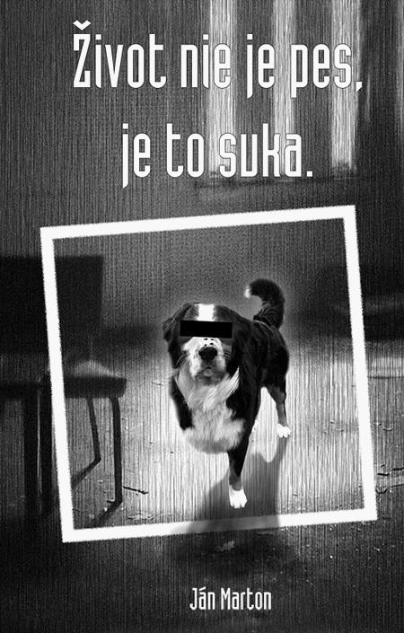 Život nie je pes, je to suka - Ján Marton