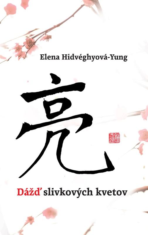 Dážď slivkových kvetov - Elena Hidvéghyová-Yung