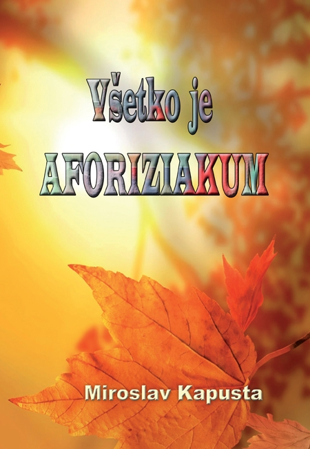 Všetko je aforiziakum - Miroslav Kapusta