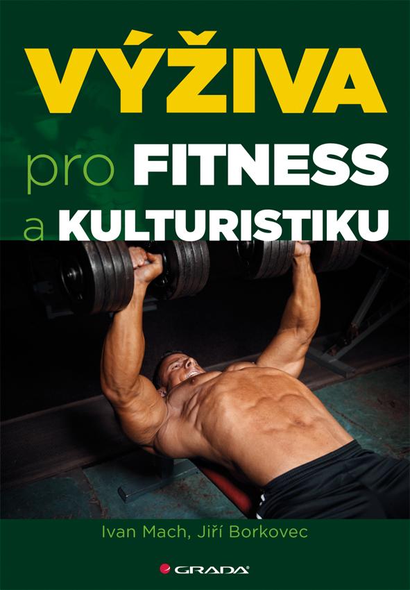 Výživa pro fitness a kulturistiku - Jiří, Ivan Mach, Borkovec
