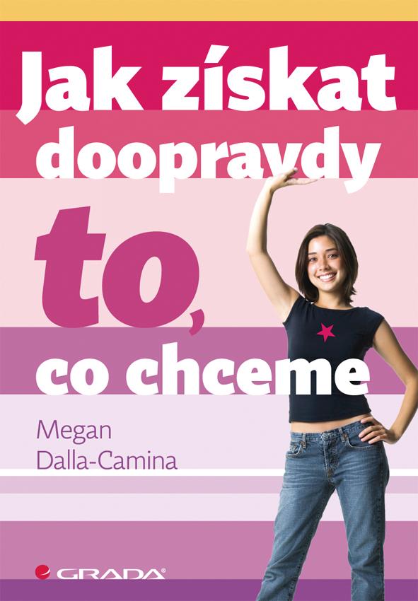 Jak získat doopravdy to, co chceme - Megan Dalla-Camina