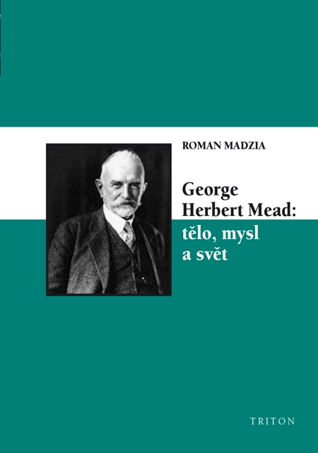 George Herbert Mead: tělo, mysl a svět - Roman Madzia