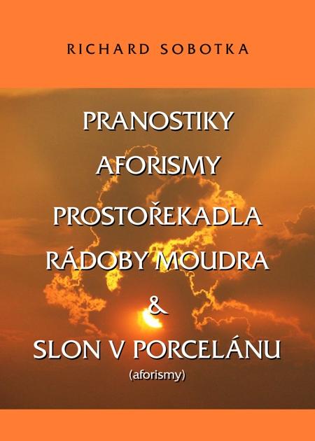 PRANOSTIKY, AFORISMY, PROSTOŘEKADLA, RÁDOBY MOUDRA & SLON V PORCELÁNU