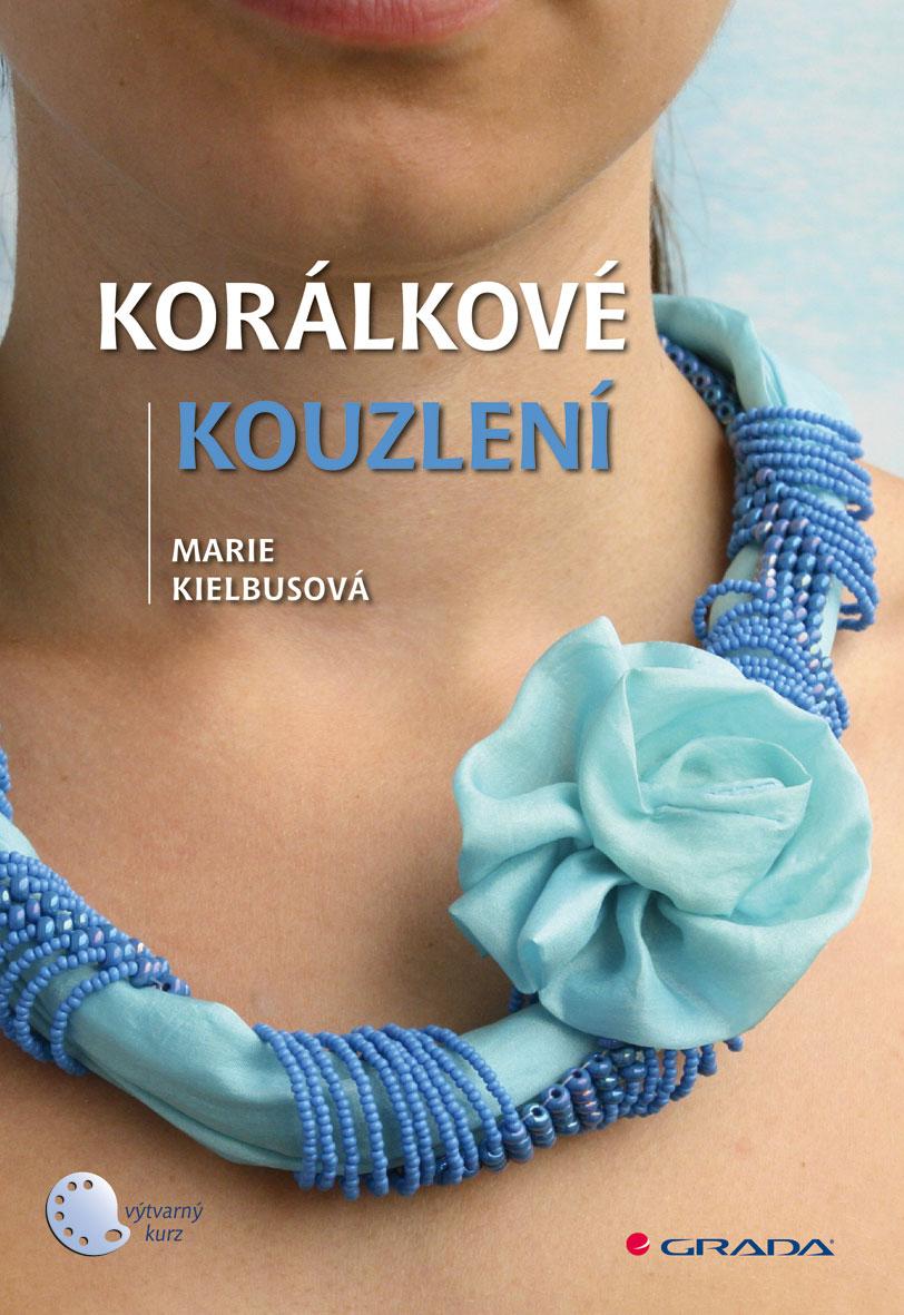 Korálkové kouzlení - Marie Kielbusová