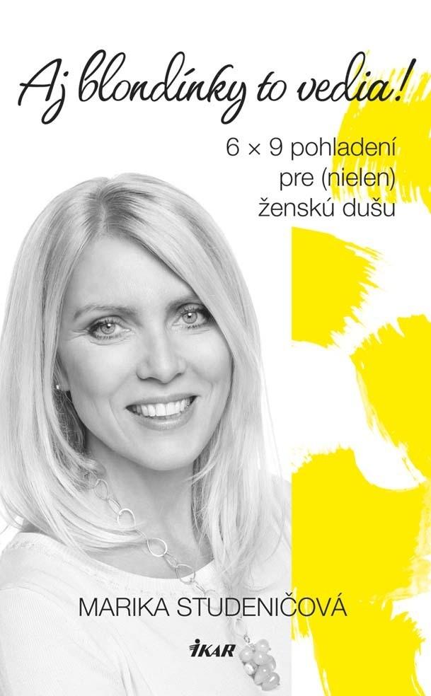 Aj blondínky to vedia! 6 x 9 pohladení pre (nielen) ženskú dušu - Marika Studeničová