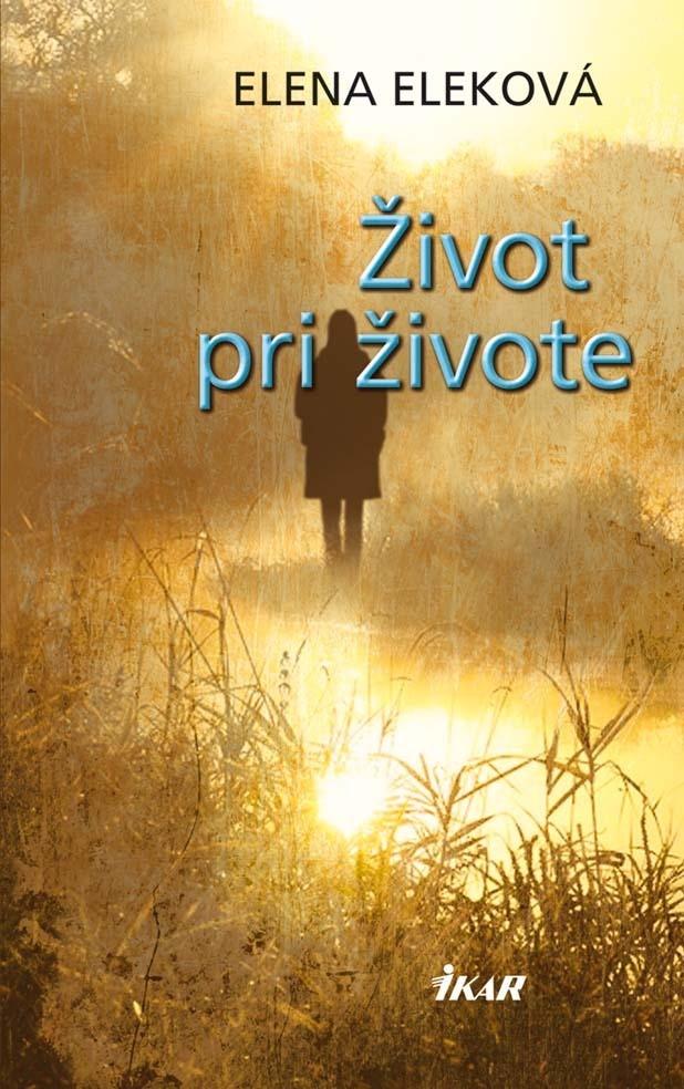 Život pri živote - Elena Eleková