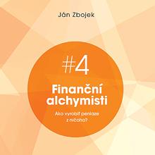 Finanční alchymisti - ako vyrobiť peniaze z ničoho