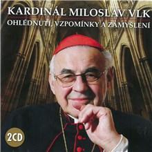 Ohlédnutí, vzpomínky a zamyšlení - Kardinál Miloslav Vlk