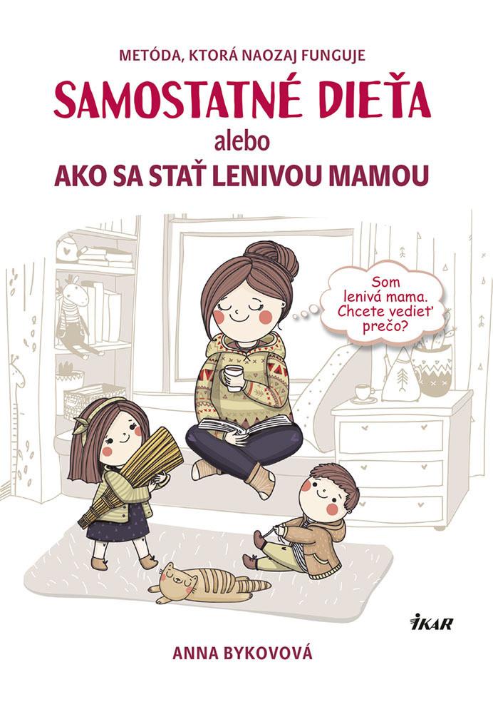 Samostatné dieťa alebo Ako sa stať lenivou matkou - Anna Bykovová