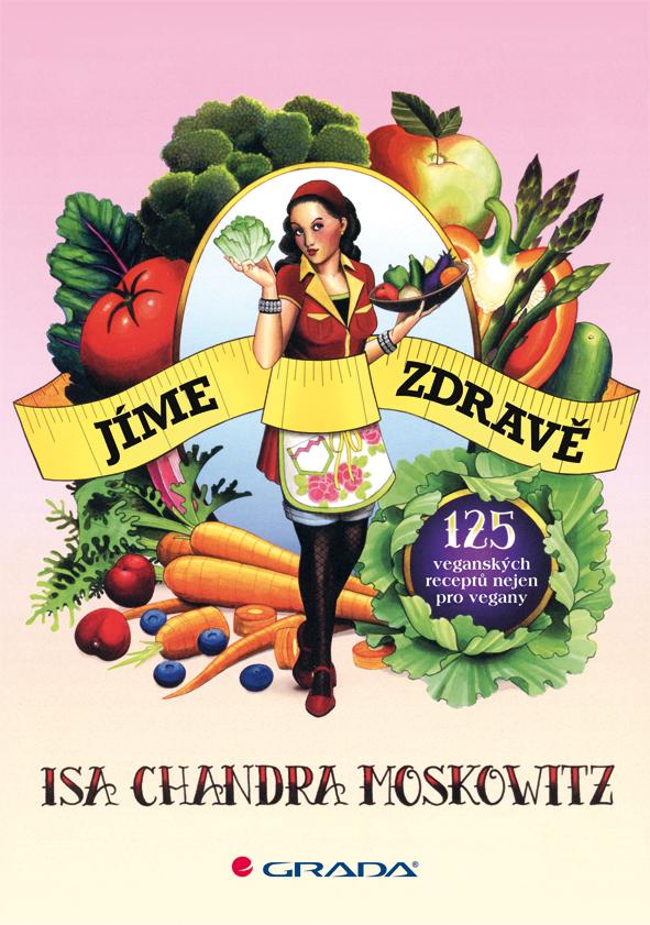 Jíme zdravě - Isa Chandra Moskowitz