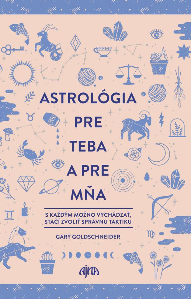 Astrológia pre teba a pre mňa - Gary Goldschneider