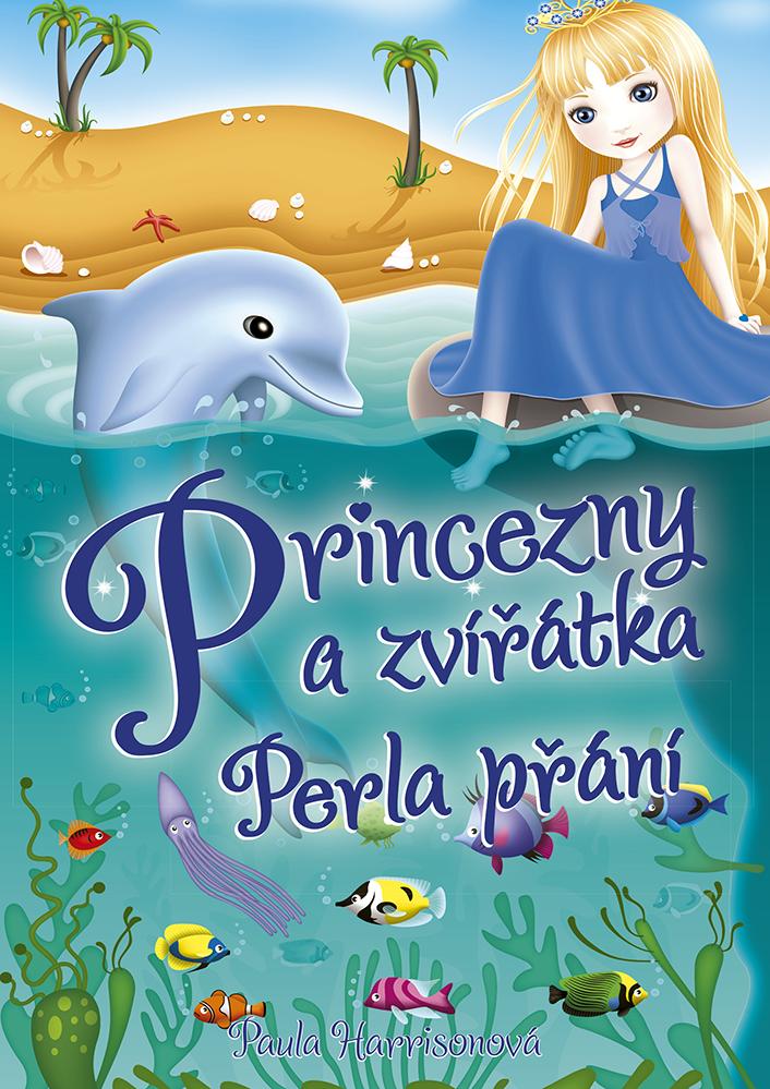 Princezny a zvířátka: Perla přání - Paula Harrisonová