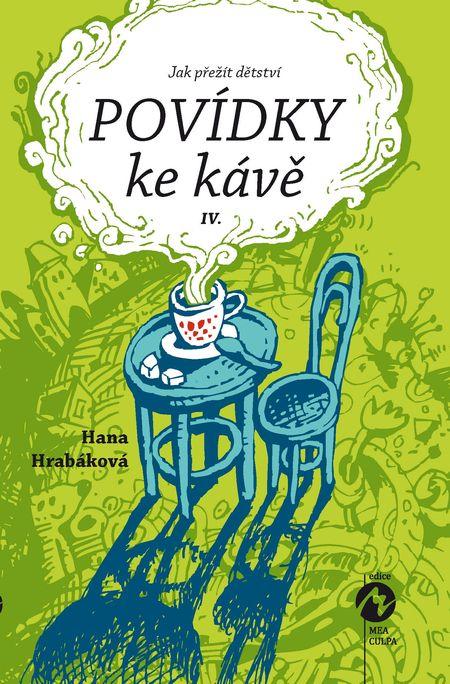 Povídky ke kávě IV. - aneb Jak přežít dětství - Hana Hrabáková
