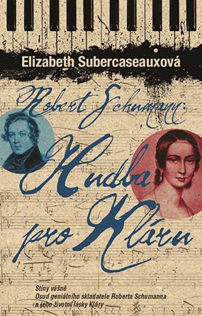 Robert Schumann: Hudba pro Kláru - Elizabeth Subercaseauxová