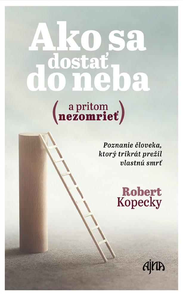 Ako sa dostať do neba (a pritom nezomrieť) - Robert Kopecky