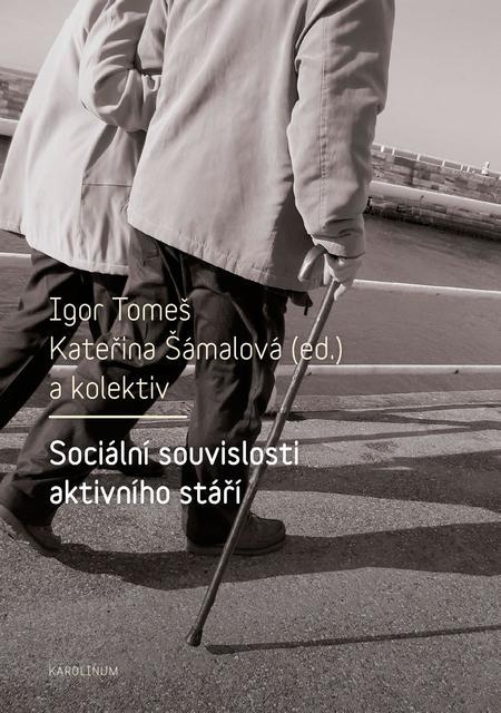 Sociální souvislosti aktivního stáří - Igor Tomeš, Kateřina Šámalová