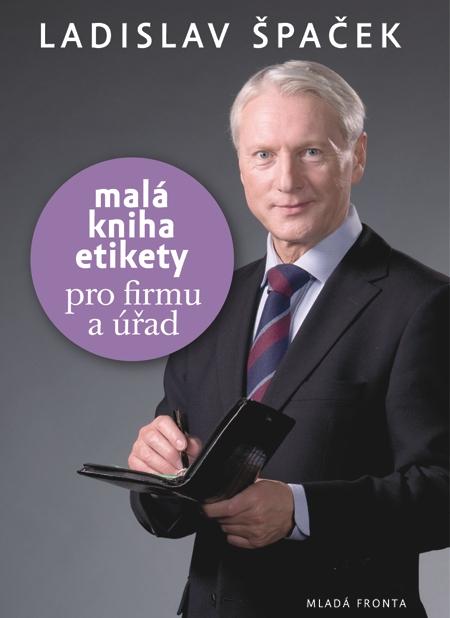 Malá kniha etikety pro frimu a úřad - Ladislav Špaček