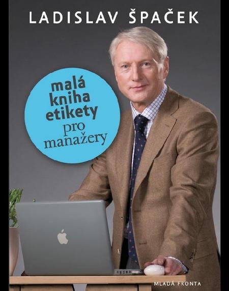 Malá kniha etikety pro manažery - Ladislav Špaček