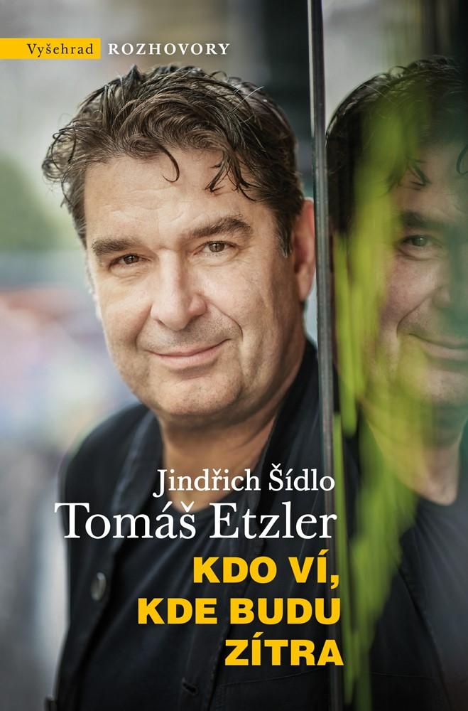 Kdo ví, kde budu zítra - Tomáš Etzler, Jindřich Šídlo