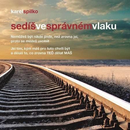 Sedíš ve správném vlaku - Karel Spilko