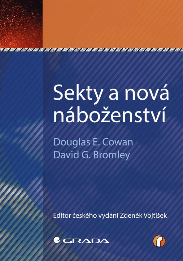 Sekty a nová náboženství - David G., Douglas E. Cowan, Bromley